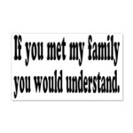 If You Met My Family Funny 20x12 Wall Decal