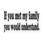 If You Met My Family Funny 35x21 Wall Decal