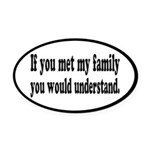 If You Met My Family Funny Oval Car Magnet