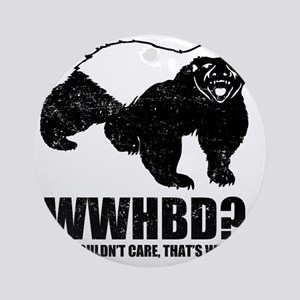What Would Honey Badger Do Round Ornament
