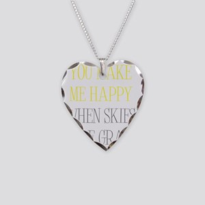 You Make Me Happy When Skies  Necklace Heart Charm
