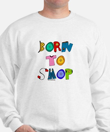 Born to Shop Sweatshirt