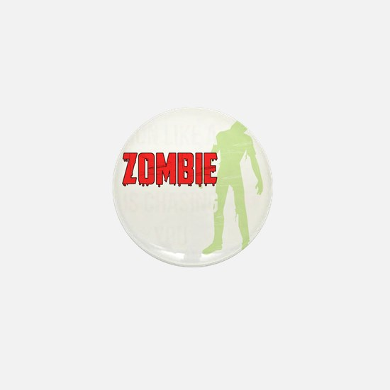 Run like zombie is chasing you Mini Button