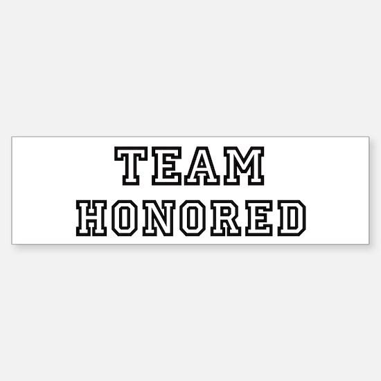 Team HONORED Bumper Bumper Bumper Sticker