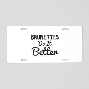 Brunettes Do It Better Aluminum License Plate