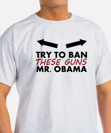 Try to ban these guns ... T-Shirt