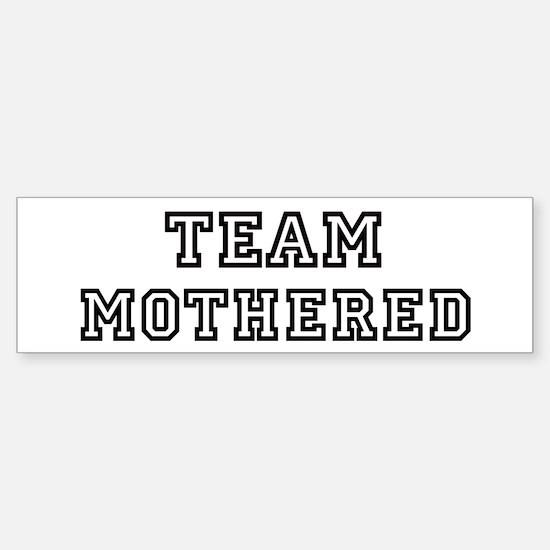 Team MOTHERED Bumper Bumper Bumper Sticker