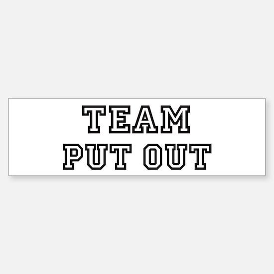 Team PUT OUT Bumper Bumper Bumper Sticker
