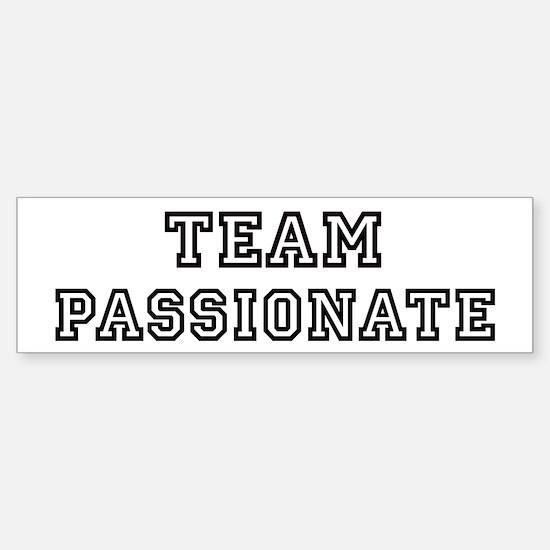 Team PASSIONATE Bumper Bumper Bumper Sticker