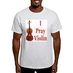 I Pray Violin Light T-Shirt