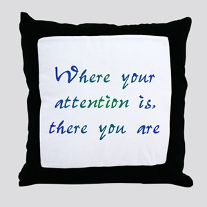 Where Your Attention Is Throw Pillow