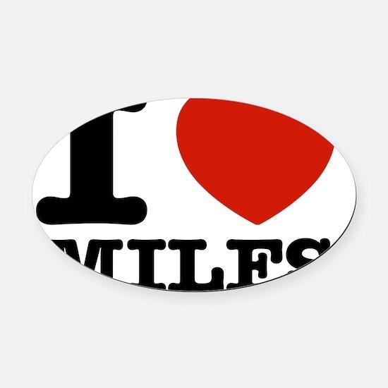 I love MILFS designs Oval Car Magnet