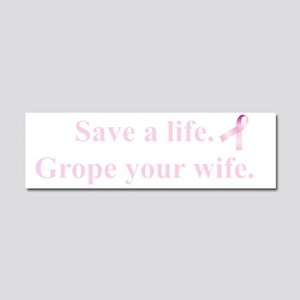 Save a Life. Grope Your Wife. Car Magnet 10 x 3
