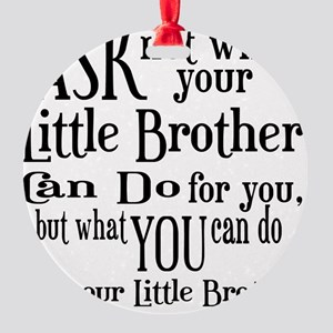ask not little brother Round Ornament