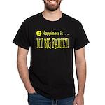 Happiness is MY BIG FAMILY Dark T-Shirt
