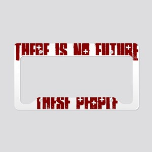 There is no future unless we  License Plate Holder