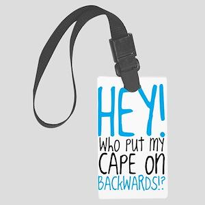 Hey! Who Put My Cape on Backward Large Luggage Tag