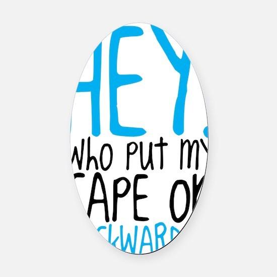 Hey! Who Put My Cape on Backwards? Oval Car Magnet