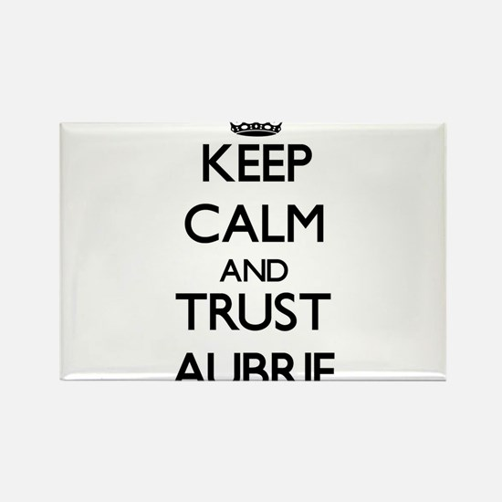 Keep Calm and trust Aubrie Magnets