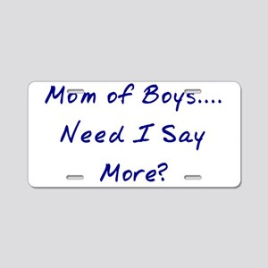 Mom of Boys....Need I Say M Aluminum License Plate