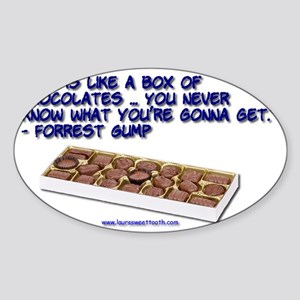 Life is like a box of Chocolates... Sticker (Oval)