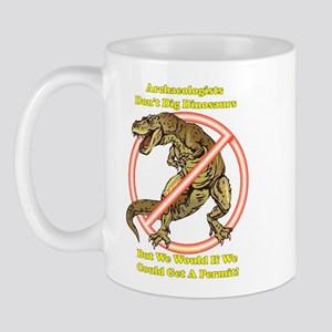 Archaeologists Don't Dig Dinosaurs, but... Mug