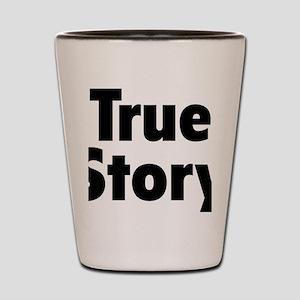 True Story Shot Glass