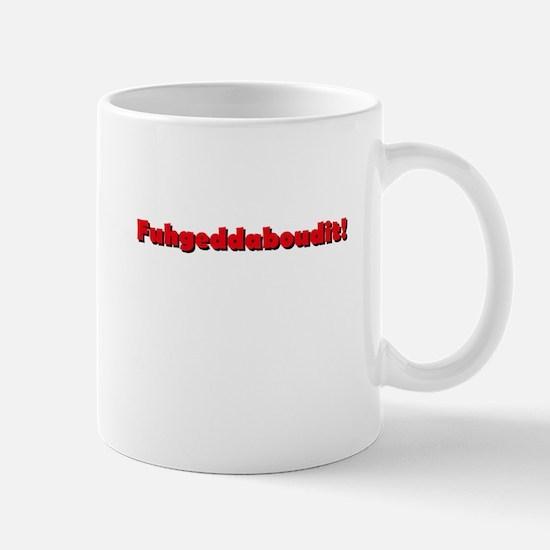 Fuhgeddaboudit Mug