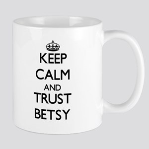 Keep Calm and trust Betsy Mugs