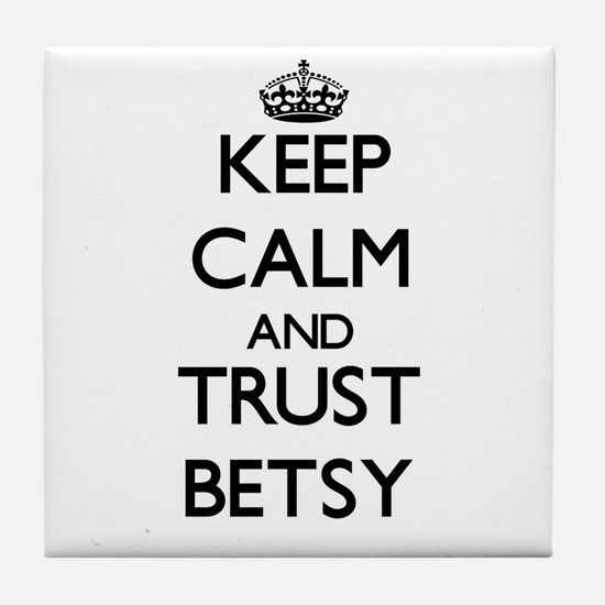 Keep Calm and trust Betsy Tile Coaster