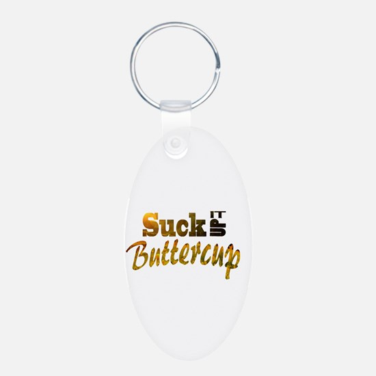 Suck it up buttercup Keychains