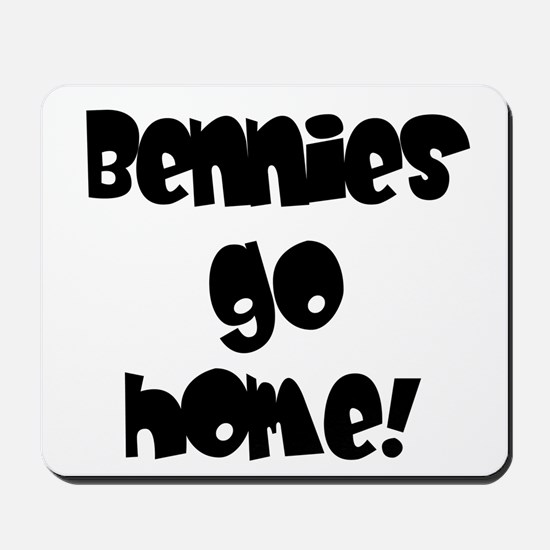 Bennies go home! Mousepad