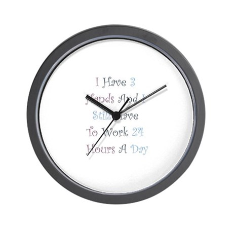 Have To Work 24 Hours A Day - Wall Clock