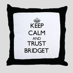 Keep Calm and trust Bridget Throw Pillow