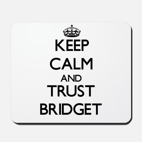 Keep Calm and trust Bridget Mousepad