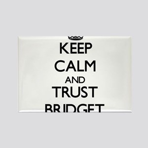 Keep Calm and trust Bridget Magnets