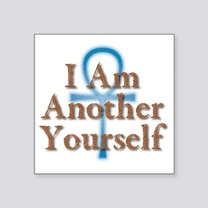 """I Am Another Yourself Square Sticker 3"""" x 3"""""""