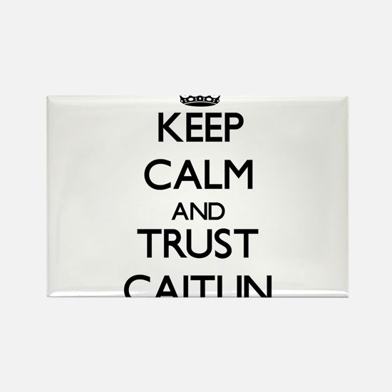 Keep Calm and trust Caitlin Magnets
