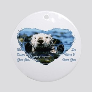 The Otter You Are Ornament (Round)