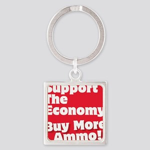 Support the economy buy more ammo Square Keychain