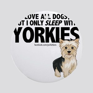 I Sleep with Yorkies Round Ornament