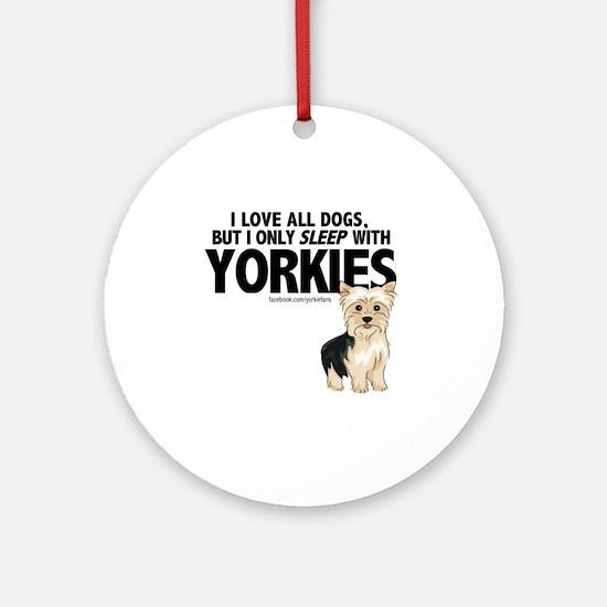 I Sleep with Yorkies Round Ornament