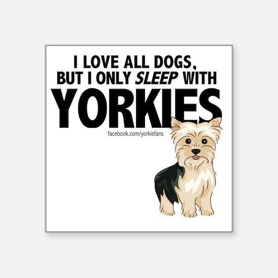 "I Sleep with Yorkies Square Sticker 3"" x 3"""