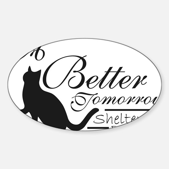 A Better Tomorrow Shelter For Cats Sticker (Oval)