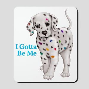 I Gotta Be Me dalmatian Mousepad