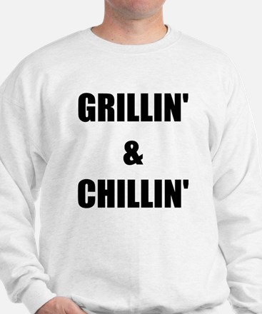 GRILLIN AND CHILLIN Sweatshirt