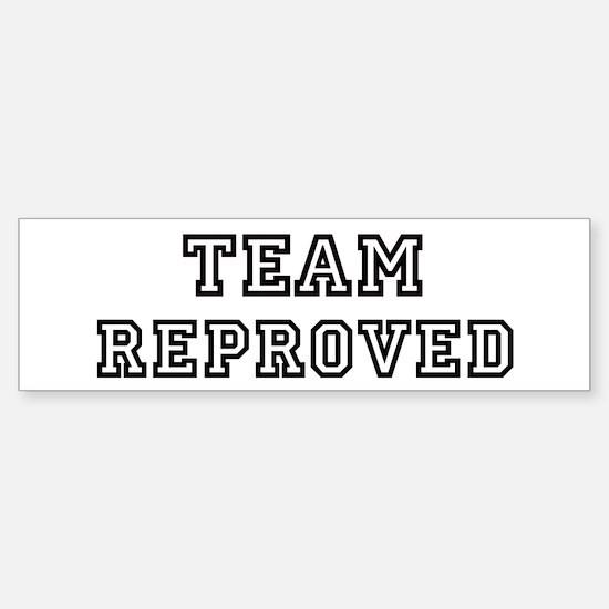 Team REPROVED Bumper Bumper Bumper Sticker