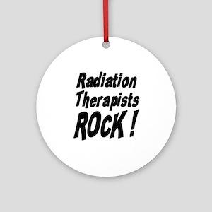 Radiation Therapists Rock ! Ornament (Round)