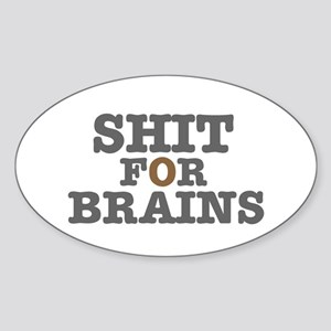 SHIT FOR BRAINS Sticker (Oval)