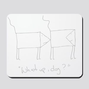 What up, dog? (grey) Mousepad